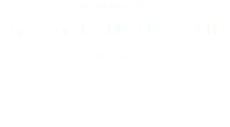 10th of May, 2018 Pope Francis Visiting Nomadelfia PROGRAM